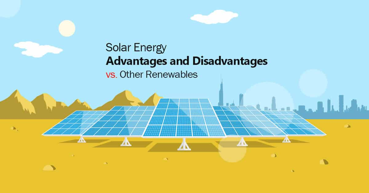 Solar Energy Advantages And Disadvantages Vs Other Renewables