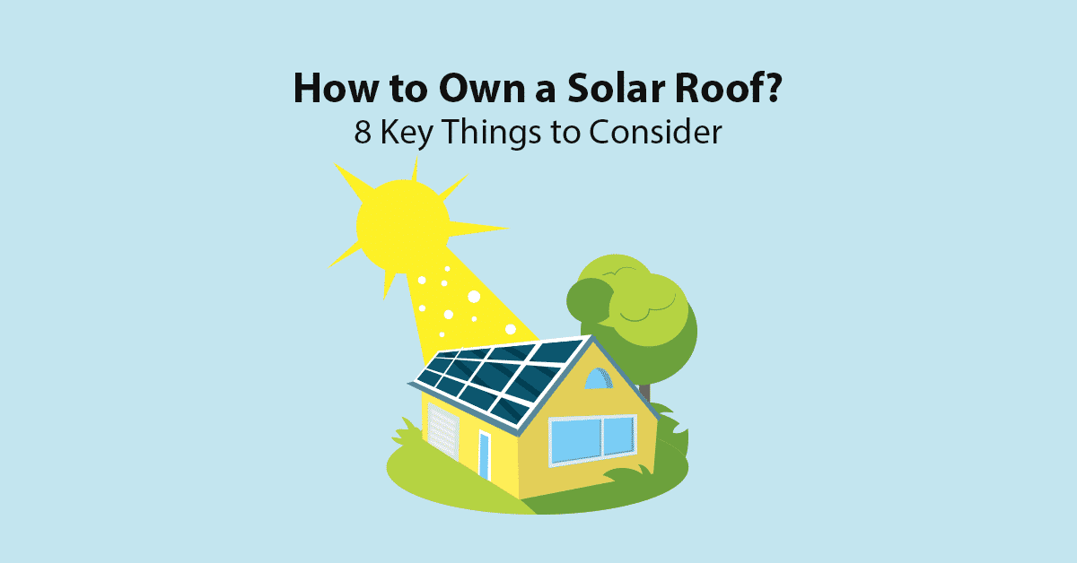 How to Own a Solar Roof? 8 Key Things to Consider